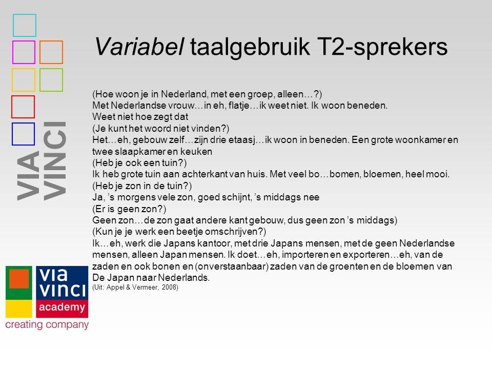 VIAVINCI Variabel taalgebruik T2-sprekers (Hoe woon je in Nederland, met een groep, alleen…?) Met Nederlandse vrouw…in eh, flatje…ik weet niet.