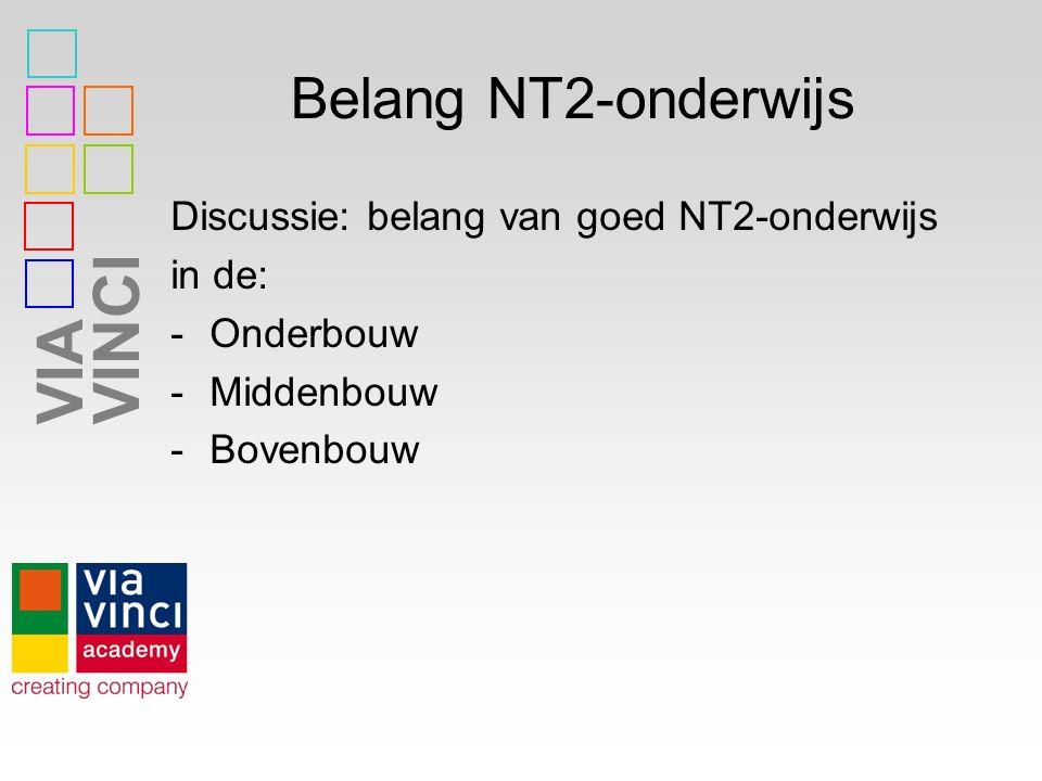 VIAVINCI Belang NT2-onderwijs Discussie: belang van goed NT2-onderwijs in de: -Onderbouw -Middenbouw -Bovenbouw