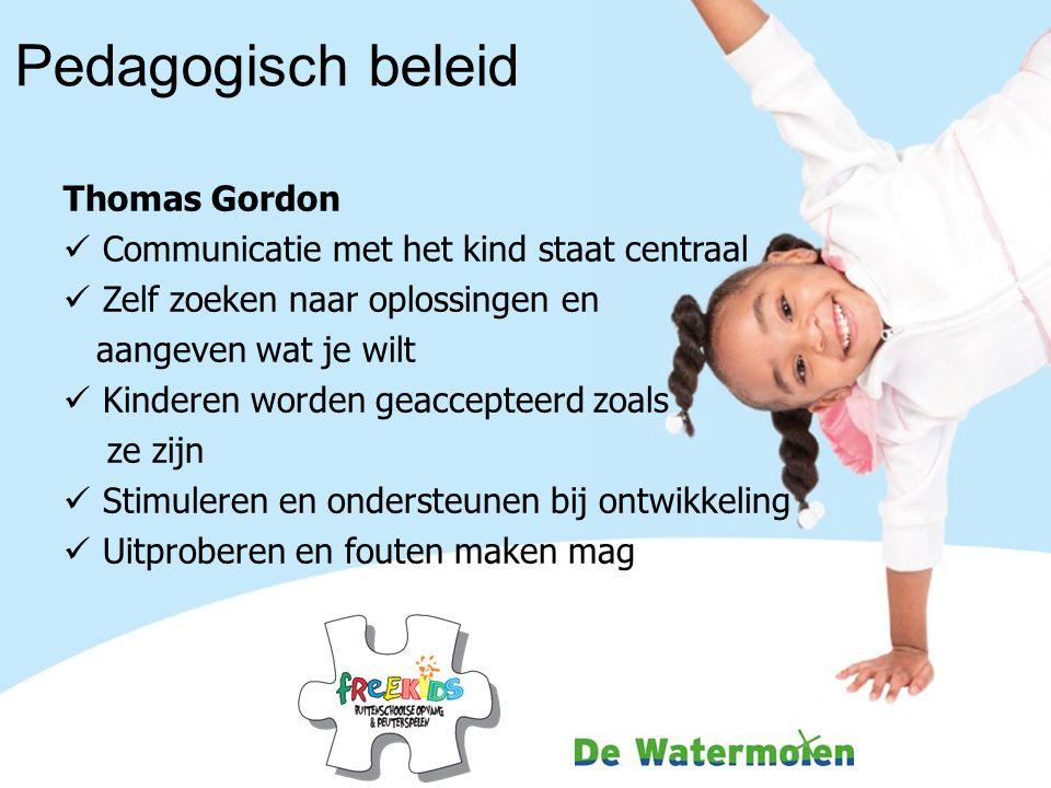 Pedagogisch beleid Thomas Gordon Communicatie met het kind staat centraal Zelf zoeken naar oplossingen en aangeven wat je wilt Kinderen worden geaccepteerd zoals ze zijn Stimuleren en ondersteunen bij ontwikkeling Uitproberen en fouten maken mag