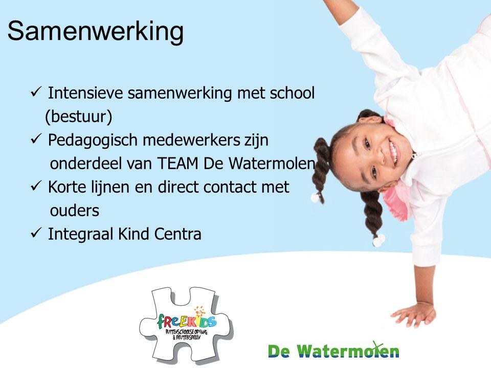 Samenwerking Intensieve samenwerking met school (bestuur) Pedagogisch medewerkers zijn onderdeel van TEAM De Watermolen Korte lijnen en direct contact met ouders Integraal Kind Centra