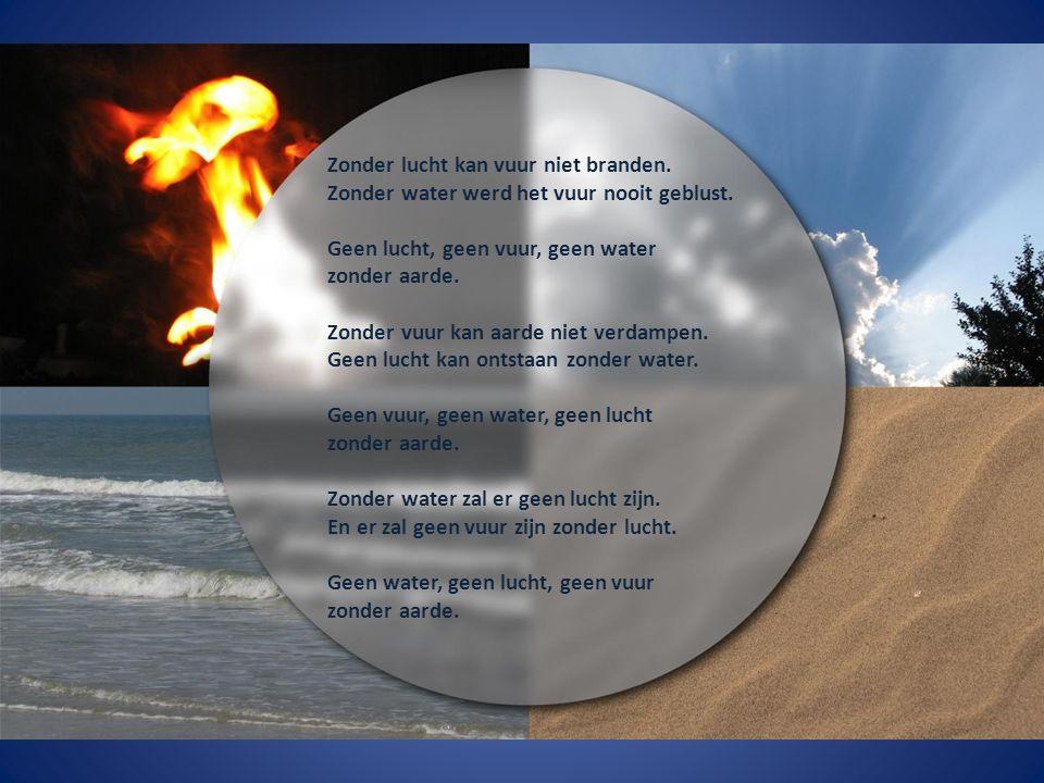 Zonder lucht kan vuur niet branden. Zonder water werd het vuur nooit geblust.