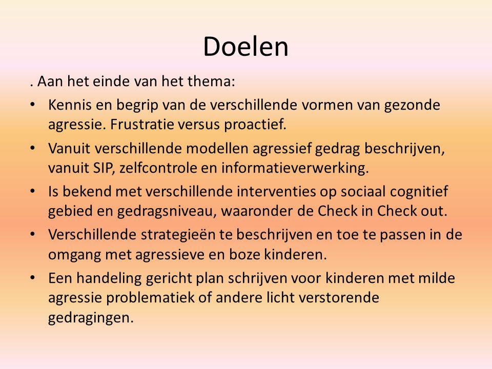 Doelen. Aan het einde van het thema: Kennis en begrip van de verschillende vormen van gezonde agressie. Frustratie versus proactief. Vanuit verschille