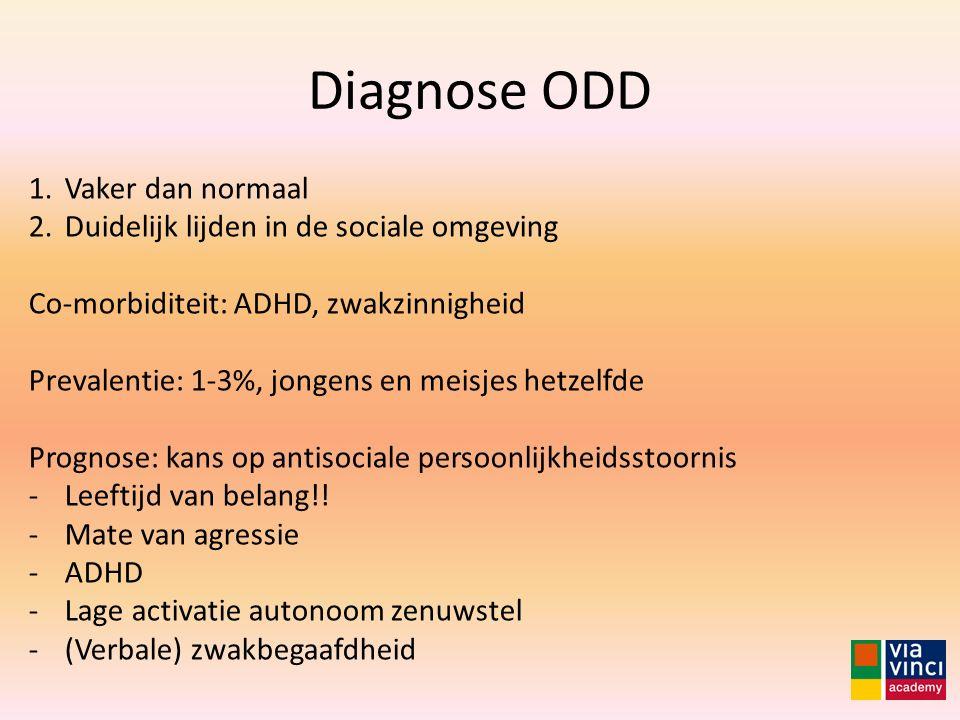 Diagnose ODD 1.Vaker dan normaal 2.Duidelijk lijden in de sociale omgeving Co-morbiditeit: ADHD, zwakzinnigheid Prevalentie: 1-3%, jongens en meisjes