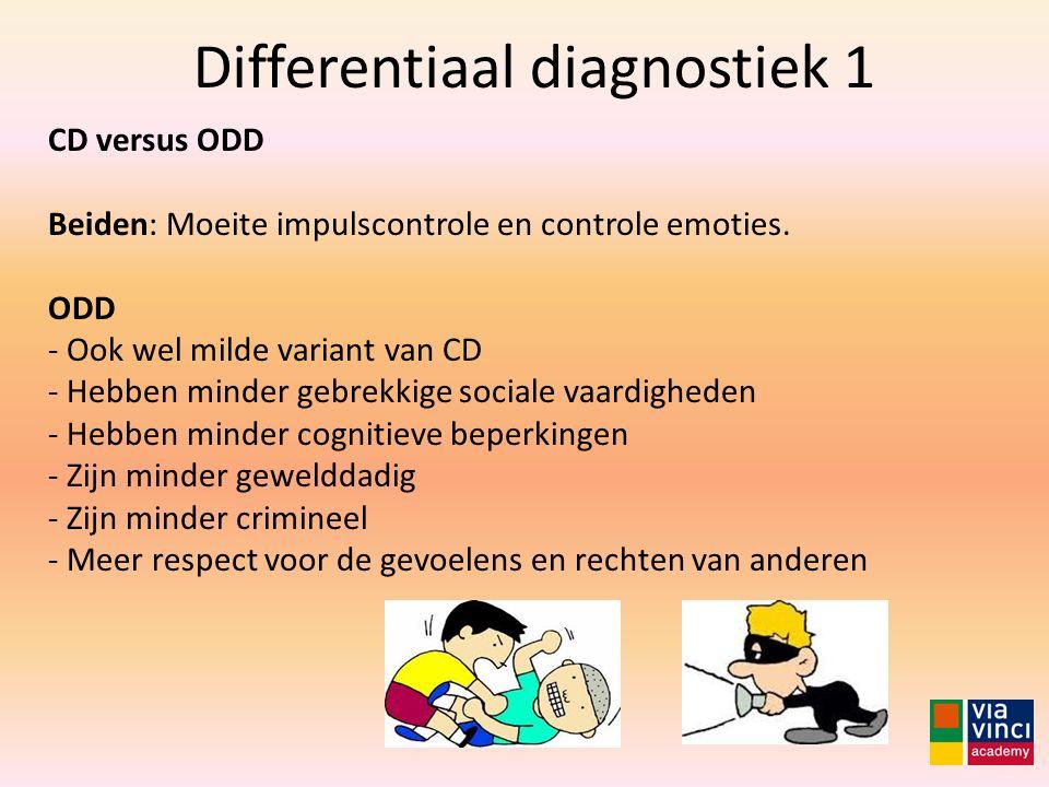 Differentiaal diagnostiek 1 CD versus ODD Beiden: Moeite impulscontrole en controle emoties. ODD - Ook wel milde variant van CD - Hebben minder gebrek