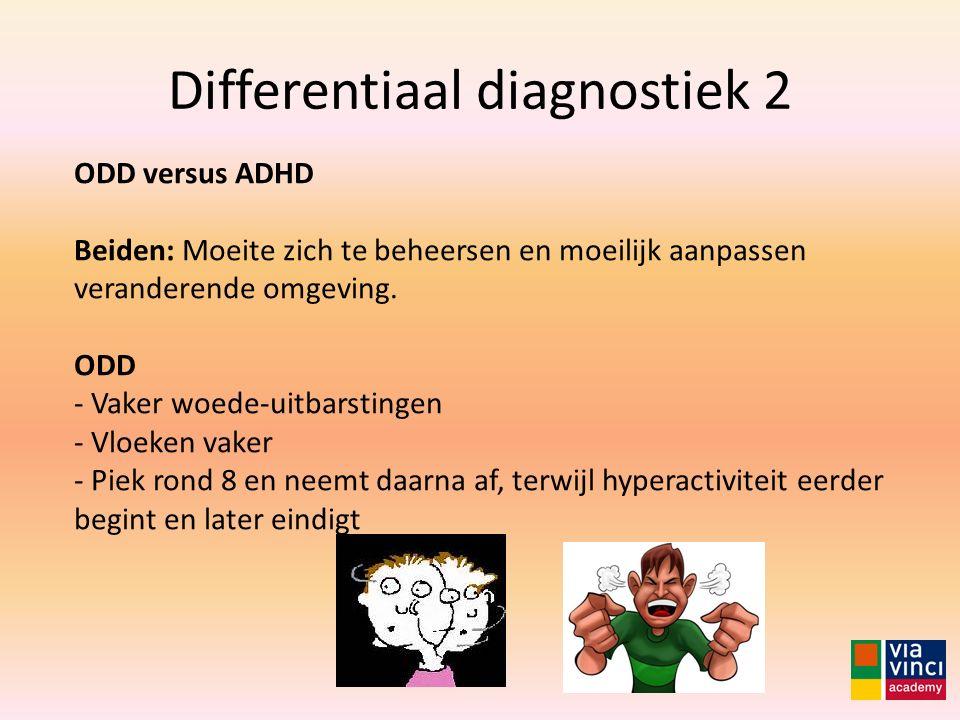 Differentiaal diagnostiek 2 ODD versus ADHD Beiden: Moeite zich te beheersen en moeilijk aanpassen veranderende omgeving. ODD - Vaker woede-uitbarstin