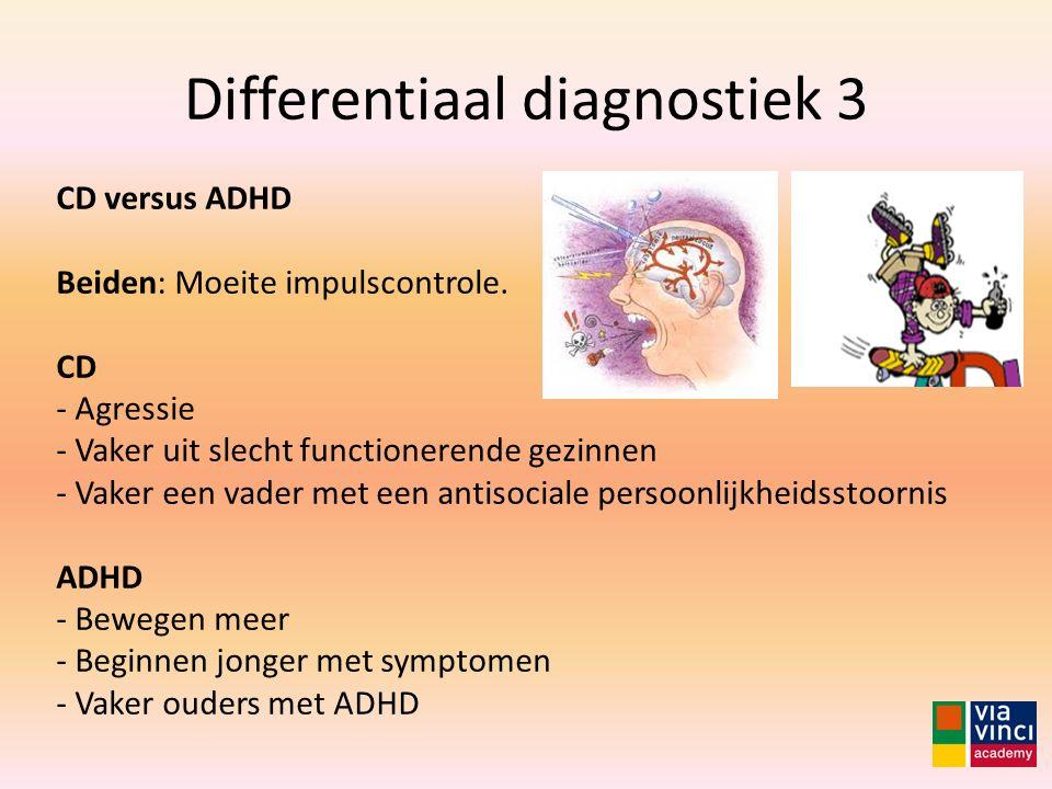 Differentiaal diagnostiek 3 CD versus ADHD Beiden: Moeite impulscontrole. CD - Agressie - Vaker uit slecht functionerende gezinnen - Vaker een vader m
