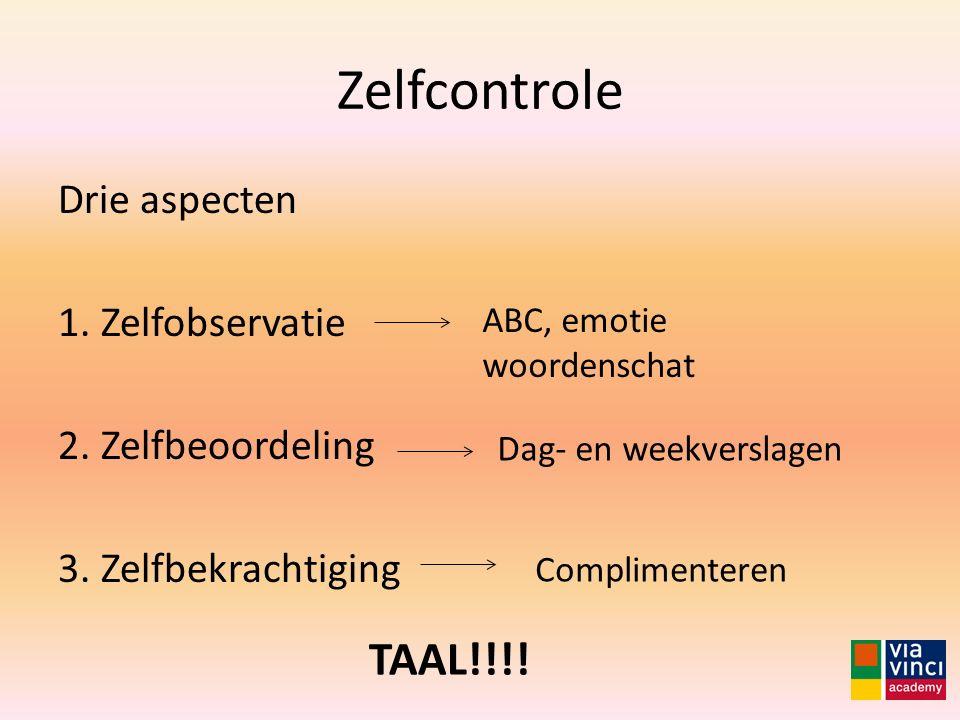 Zelfcontrole Drie aspecten 1. Zelfobservatie 2. Zelfbeoordeling 3. Zelfbekrachtiging Dag- en weekverslagen ABC, emotie woordenschat Complimenteren TAA
