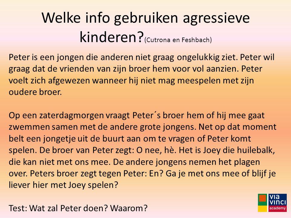 Welke info gebruiken agressieve kinderen? (Cutrona en Feshbach) Peter is een jongen die anderen niet graag ongelukkig ziet. Peter wil graag dat de vri
