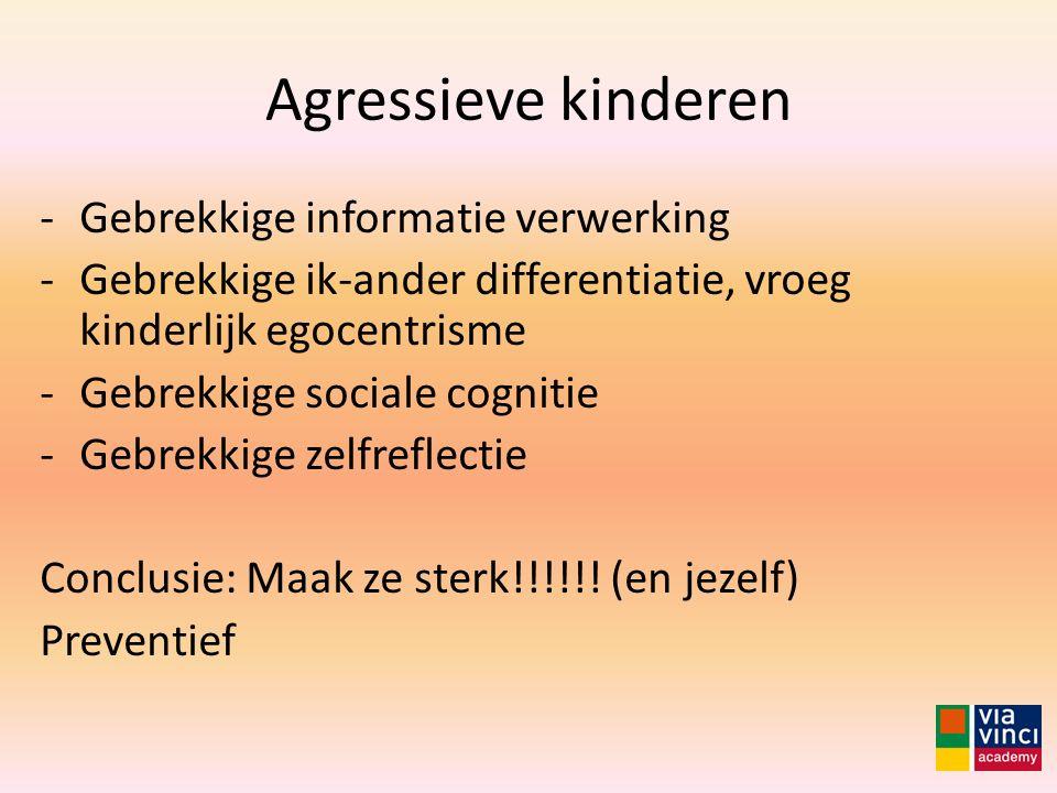 Agressieve kinderen -Gebrekkige informatie verwerking -Gebrekkige ik-ander differentiatie, vroeg kinderlijk egocentrisme -Gebrekkige sociale cognitie