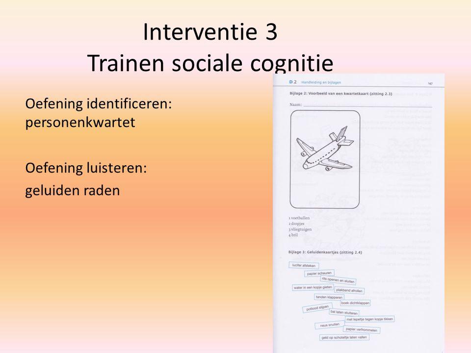 Interventie 3 Trainen sociale cognitie Oefening identificeren: personenkwartet Oefening luisteren: geluiden raden