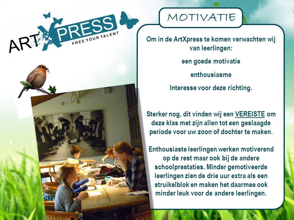 Om in de ArtXpress te komen verwachten wij van leerlingen: een goede motivatie enthousiasme Interesse voor deze richting. Sterker nog, dit vinden wij