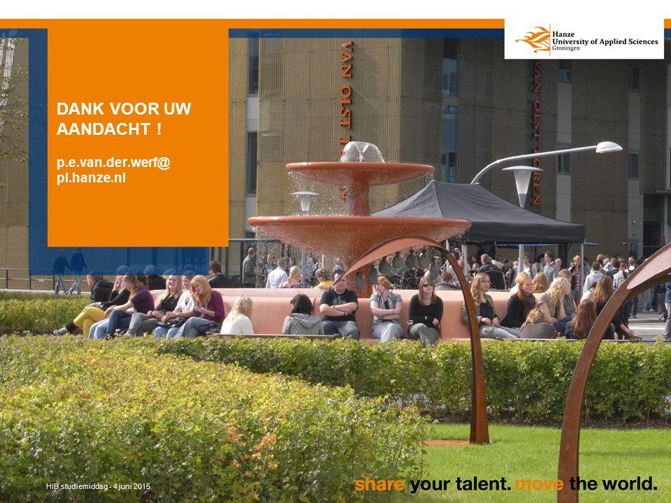 DANK VOOR UW AANDACHT ! p.e.van.der.werf@ pl.hanze.nl HIB studiemiddag - 4 juni 2015