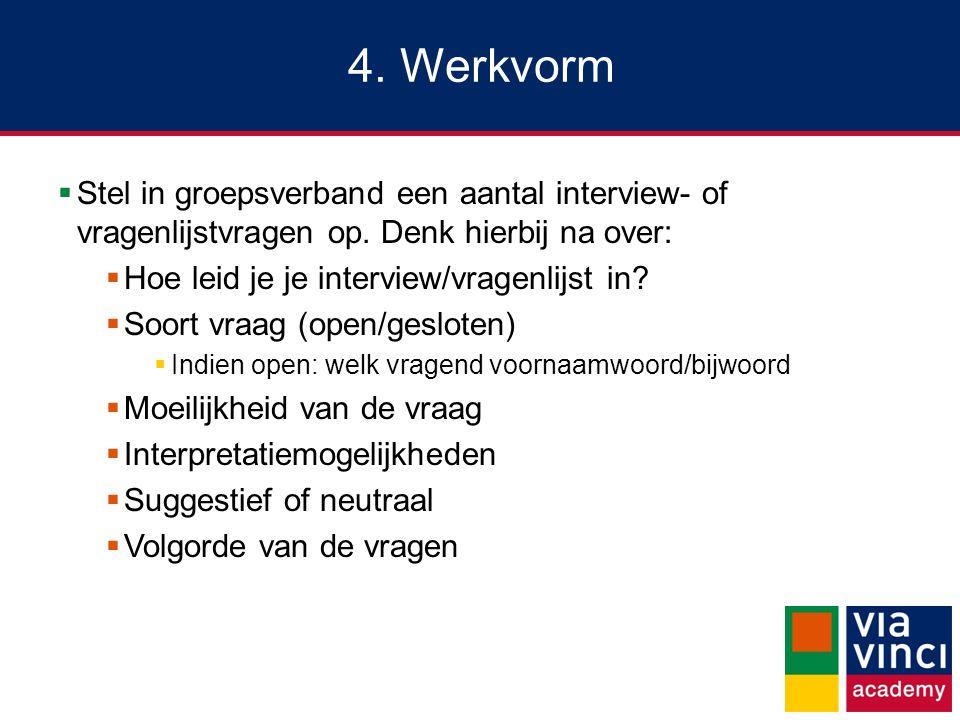4. Werkvorm  Stel in groepsverband een aantal interview- of vragenlijstvragen op.