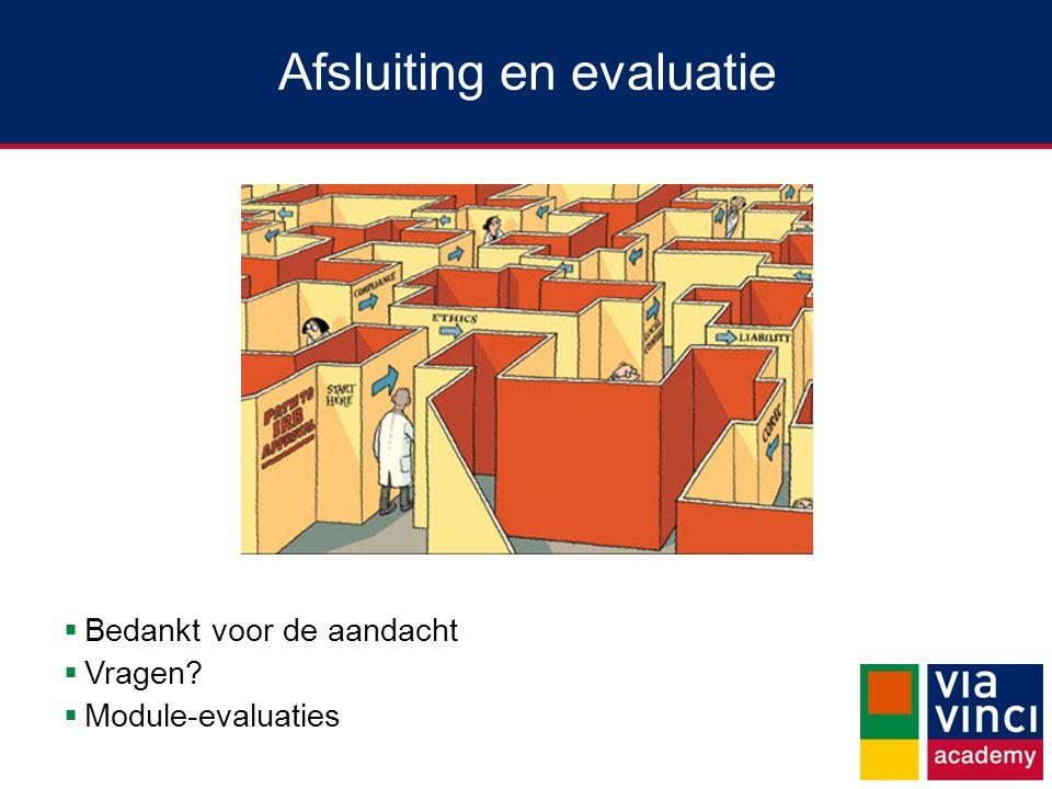 Afsluiting en evaluatie  Bedankt voor de aandacht  Vragen?  Module-evaluaties