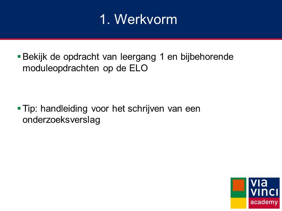 1. Werkvorm  Bekijk de opdracht van leergang 1 en bijbehorende moduleopdrachten op de ELO  Tip: handleiding voor het schrijven van een onderzoeksver