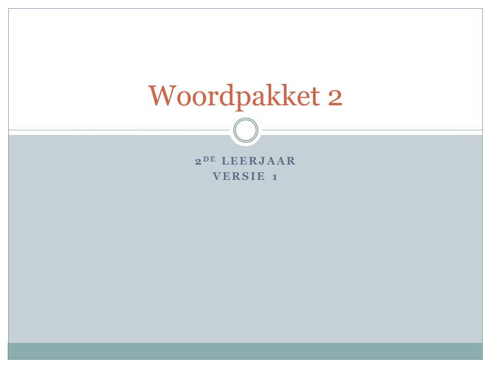 2 DE LEERJAAR VERSIE 1 Woordpakket 2