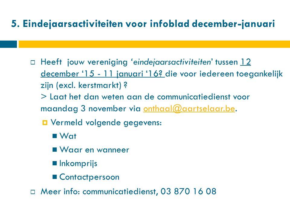 5. Eindejaarsactiviteiten voor infoblad december-januari  Heeft jouw vereniging 'eindejaarsactiviteiten' tussen 12 december '15 - 11 januari '16? die