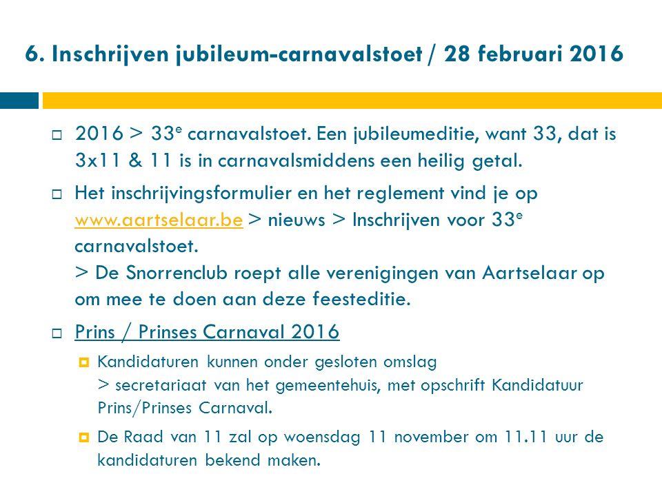 6. Inschrijven jubileum-carnavalstoet / 28 februari 2016  2016 > 33 e carnavalstoet.