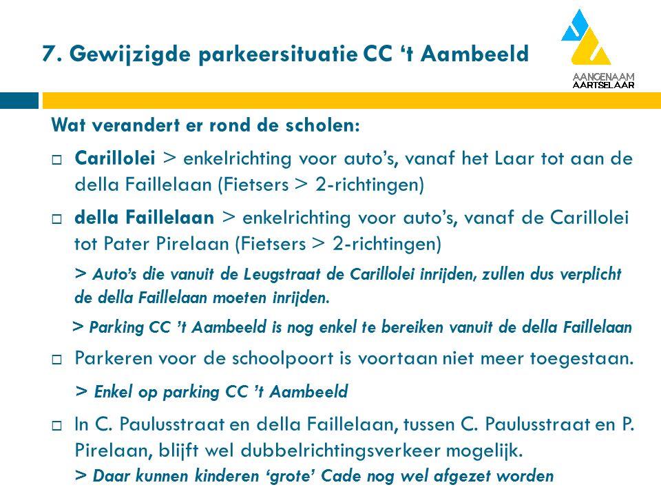 7. Gewijzigde parkeersituatie CC 't Aambeeld Wat verandert er rond de scholen:  Carillolei > enkelrichting voor auto's, vanaf het Laar tot aan de del