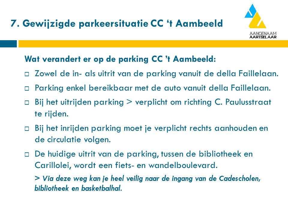 7. Gewijzigde parkeersituatie CC 't Aambeeld Wat verandert er op de parking CC 't Aambeeld:  Zowel de in- als uitrit van de parking vanuit de della F