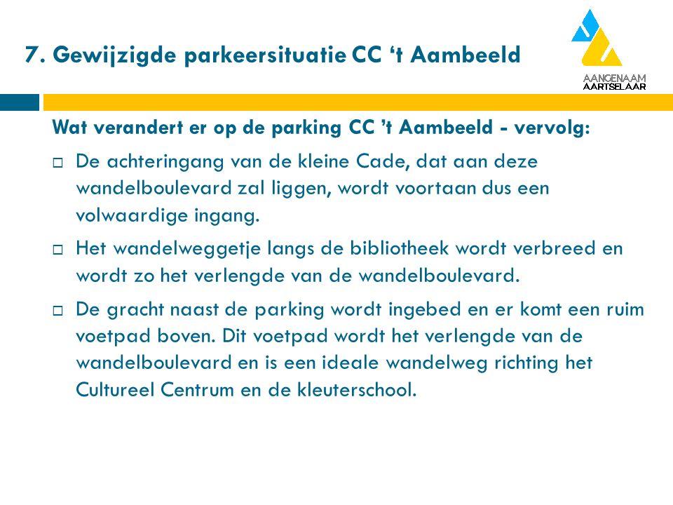 7. Gewijzigde parkeersituatie CC 't Aambeeld Wat verandert er op de parking CC 't Aambeeld - vervolg:  De achteringang van de kleine Cade, dat aan de
