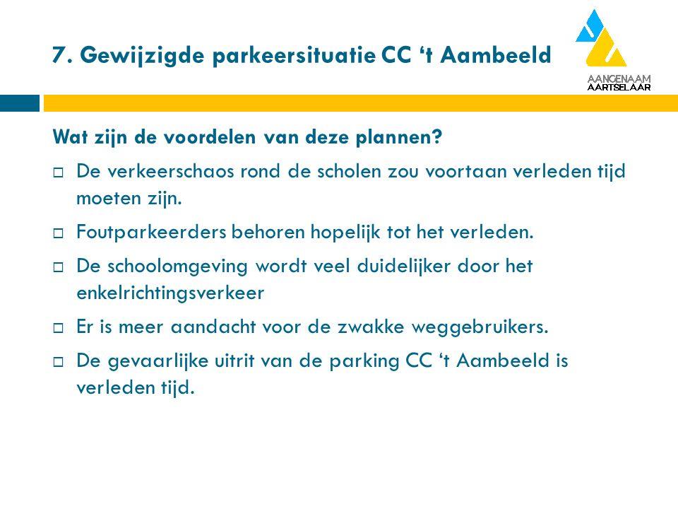7. Gewijzigde parkeersituatie CC 't Aambeeld Wat zijn de voordelen van deze plannen.