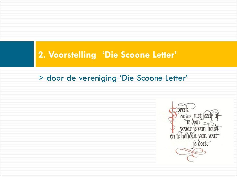 > door de vereniging 'Die Scoone Letter' 2. Voorstelling 'Die Scoone Letter'
