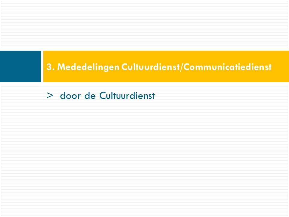 > door de Cultuurdienst 3. Mededelingen Cultuurdienst/Communicatiedienst