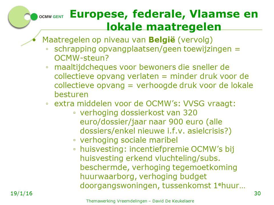 Europese, federale, Vlaamse en lokale maatregelen Maatregelen op niveau van België (vervolg) ◦ schrapping opvangplaatsen/geen toewijzingen = OCMW-steun.