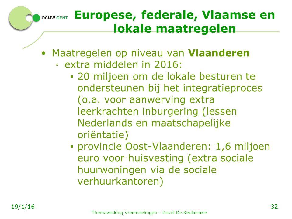 Europese, federale, Vlaamse en lokale maatregelen Maatregelen op niveau van Vlaanderen ◦ extra middelen in 2016: ▪ 20 miljoen om de lokale besturen te ondersteunen bij het integratieproces (o.a.