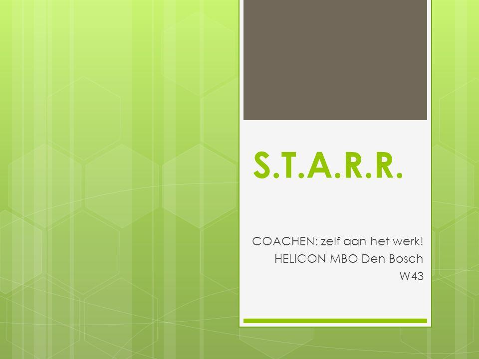 S.T.A.R.R. COACHEN; zelf aan het werk! HELICON MBO Den Bosch W43