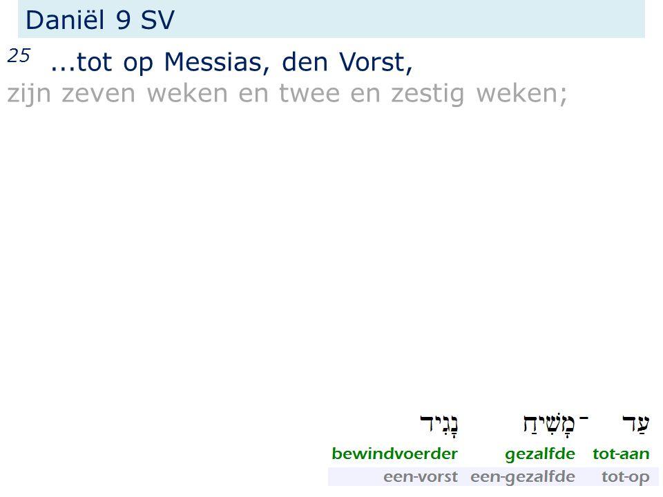 25...tot op Messias, den Vorst, zijn zeven weken en twee en zestig weken; Daniël 9 SV