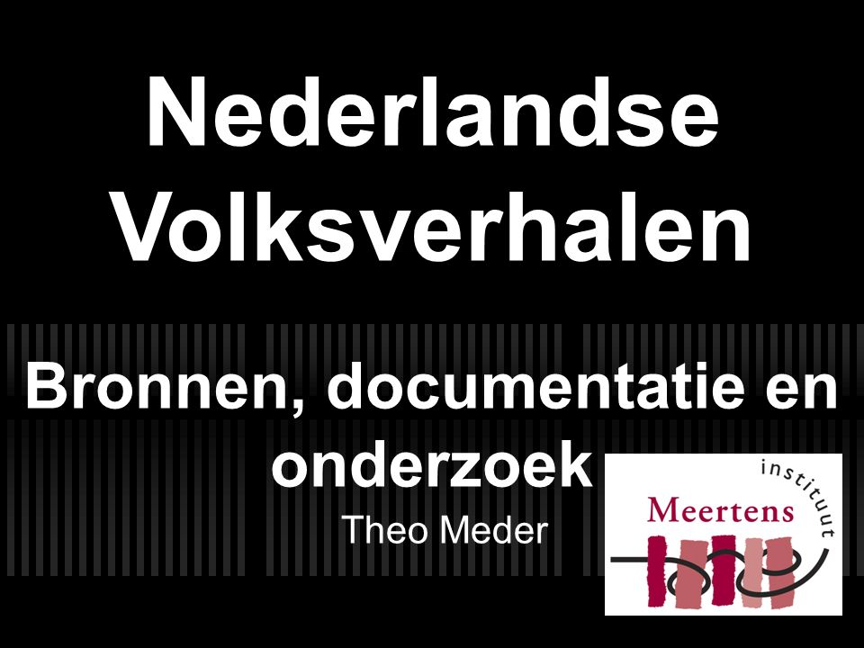 Nederlandse Volksverhalen Bronnen, documentatie en onderzoek Theo Meder