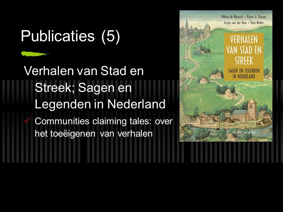 Publicaties (5) Verhalen van Stad en Streek; Sagen en Legenden in Nederland Communities claiming tales: over het toeëigenen van verhalen