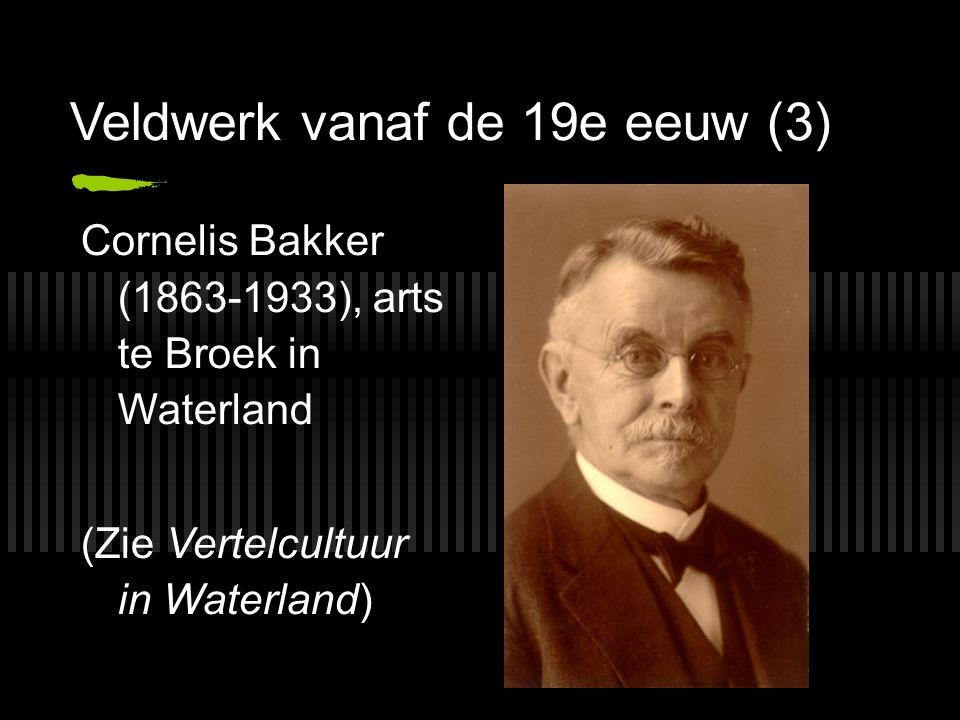 Veldwerk vanaf de 19e eeuw (3) Cornelis Bakker (1863-1933), arts te Broek in Waterland (Zie Vertelcultuur in Waterland)