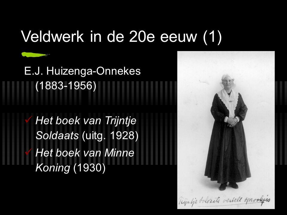 Veldwerk in de 20e eeuw (1) E.J. Huizenga-Onnekes (1883 ‑ 1956) Het boek van Trijntje Soldaats (uitg. 1928) Het boek van Minne Koning (1930)