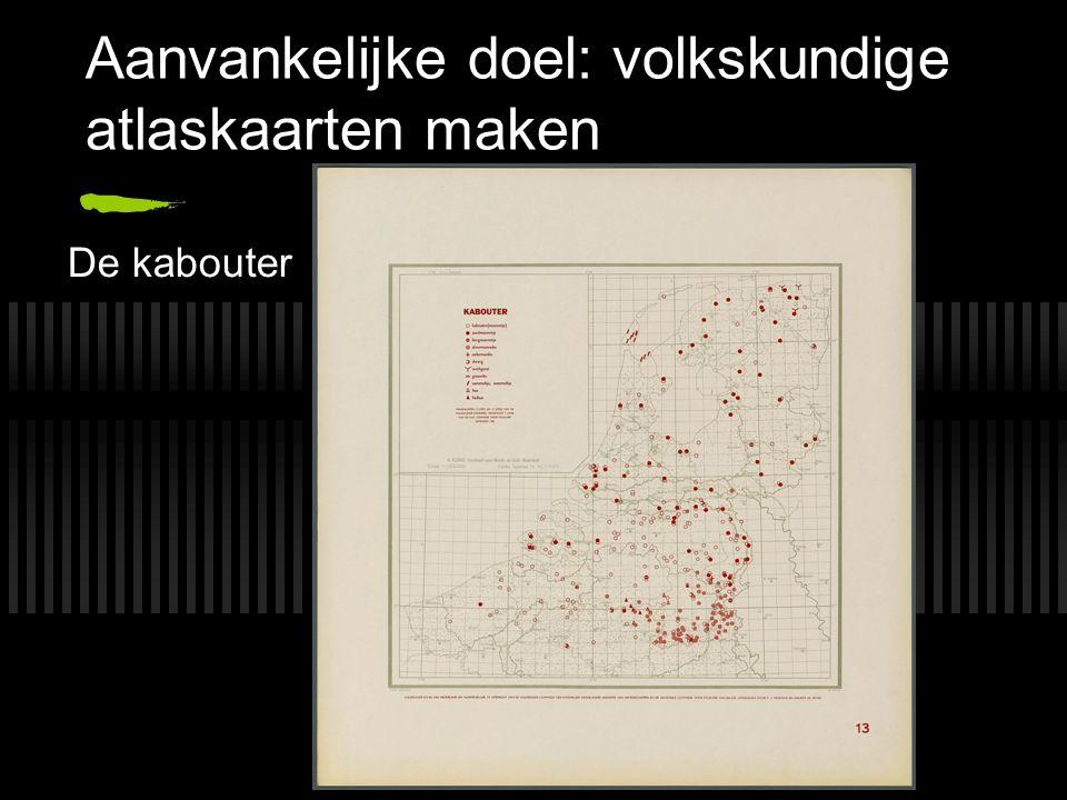Aanvankelijke doel: volkskundige atlaskaarten maken De kabouter