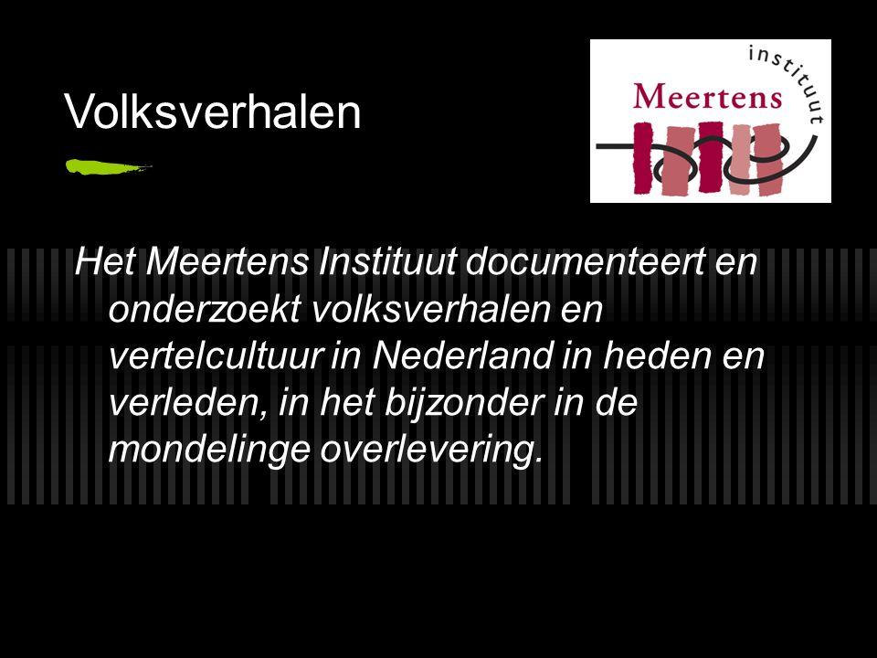 Volksverhalen Het Meertens Instituut documenteert en onderzoekt volksverhalen en vertelcultuur in Nederland in heden en verleden, in het bijzonder in de mondelinge overlevering.