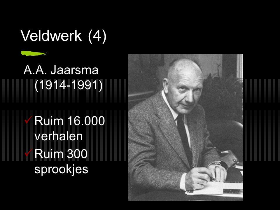 Veldwerk (4) A.A. Jaarsma (1914-1991) Ruim 16.000 verhalen Ruim 300 sprookjes