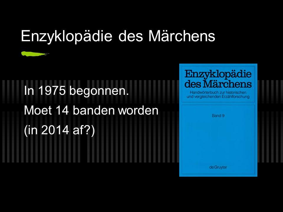 Enzyklopädie des Märchens In 1975 begonnen. Moet 14 banden worden (in 2014 af )