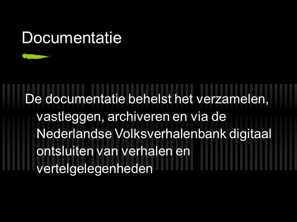 Documentatie De documentatie behelst het verzamelen, vastleggen, archiveren en via de Nederlandse Volksverhalenbank digitaal ontsluiten van verhalen e