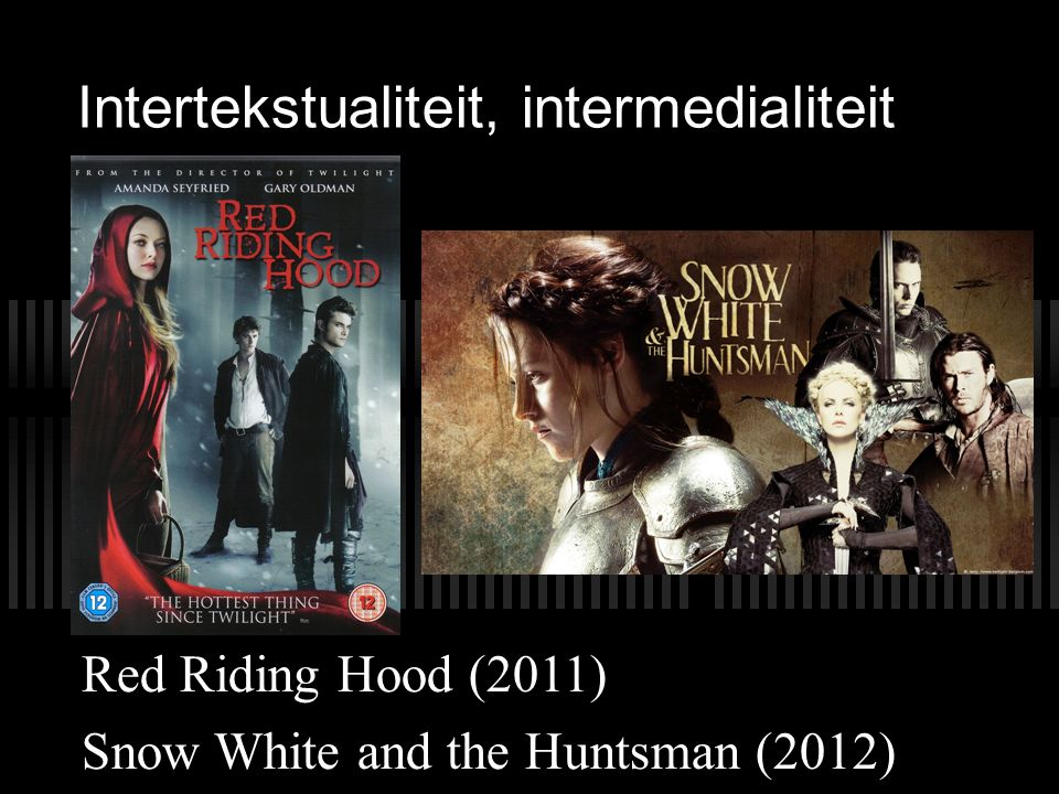 Intertekstualiteit, intermedialiteit Red Riding Hood (2011) Snow White and the Huntsman (2012)