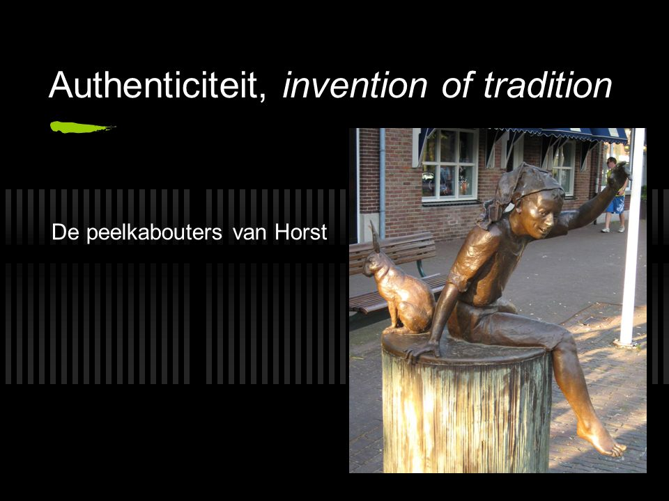 Authenticiteit, invention of tradition De peelkabouters van Horst