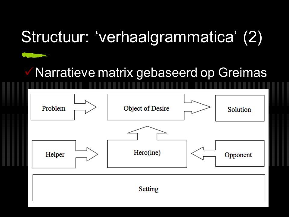 Structuur: 'verhaalgrammatica' (2) Narratieve matrix gebaseerd op Greimas