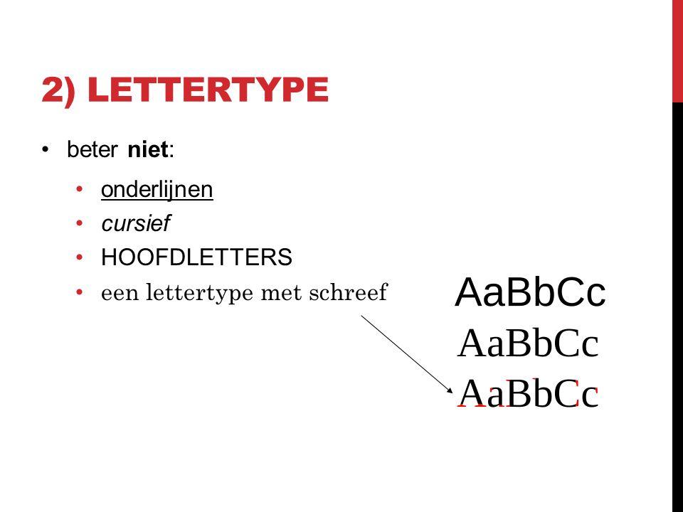 2) LETTERTYPE beter niet: onderlijnen cursief HOOFDLETTERS een lettertype met schreef