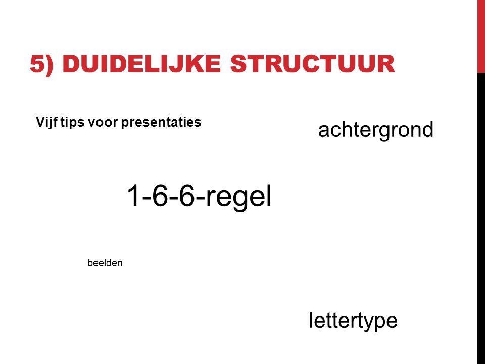 5) DUIDELIJKE STRUCTUUR Vijf tips voor presentaties 1-6-6-regel lettertype beelden achtergrond