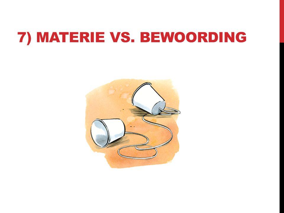7) MATERIE VS. BEWOORDING