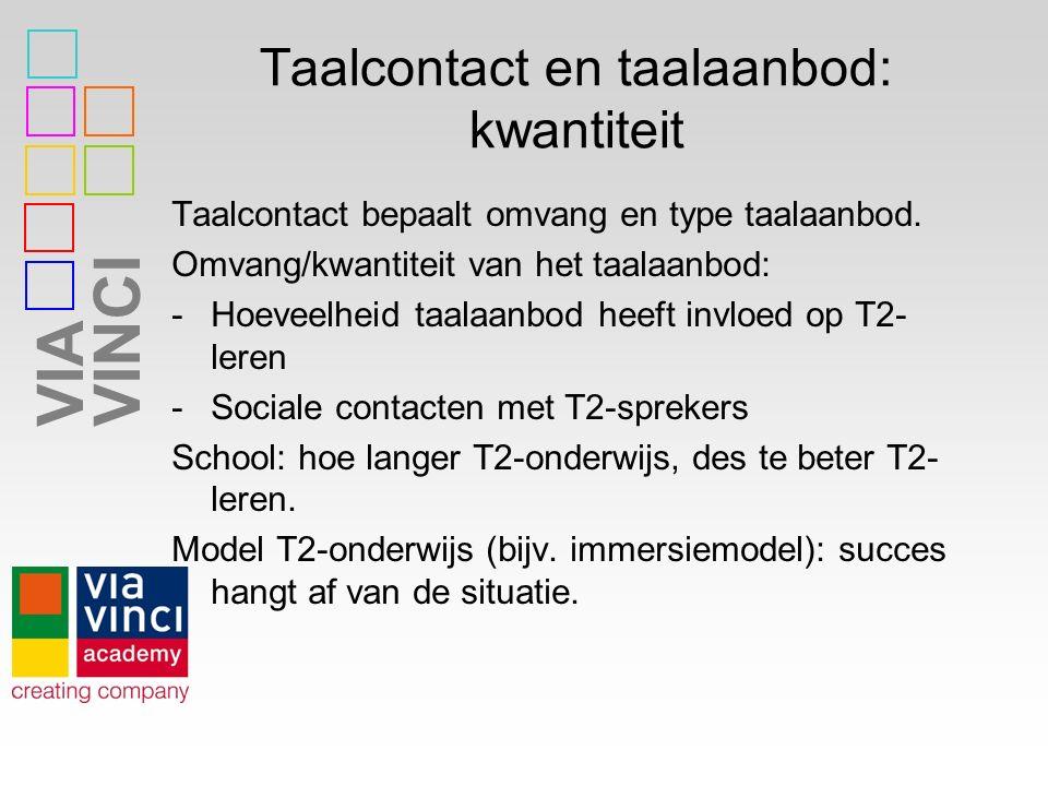 VIAVINCI Taalcontact en taalaanbod: kwantiteit Taalcontact bepaalt omvang en type taalaanbod. Omvang/kwantiteit van het taalaanbod: -Hoeveelheid taala