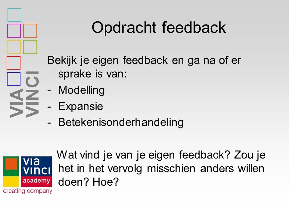 VIAVINCI Opdracht feedback Bekijk je eigen feedback en ga na of er sprake is van: -Modelling -Expansie -Betekenisonderhandeling Wat vind je van je eig