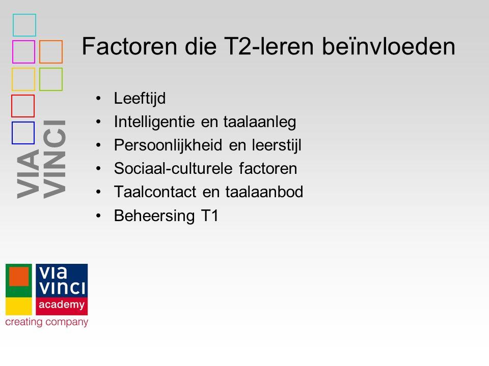 VIAVINCI Factoren die T2-leren beïnvloeden Leeftijd Intelligentie en taalaanleg Persoonlijkheid en leerstijl Sociaal-culturele factoren Taalcontact en